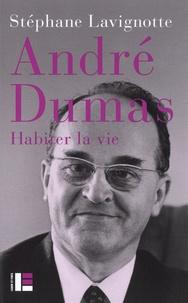 Stéphane Lavignotte - André Dumas - Habiter la vie.