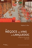 Stéphane Le Bras - Le négoce des vins en Languedoc - L'emprise du marché, 1900-1970.