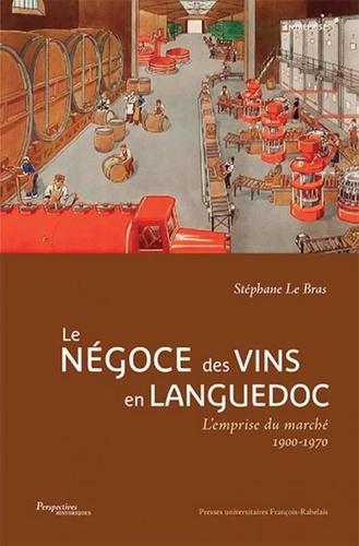Le négoce des vins en Languedoc. L'emprise du marché, 1900-1970