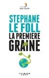 Stéphane Le Foll - La Première graine.