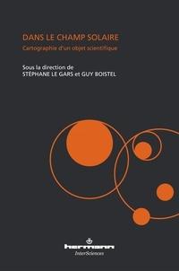 Dans le champ solaire- Cartographie d'un objet scientifique - Stéphane Le Gars pdf epub