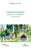Stéphane Le Roux - Hayao Miyazaki, cinéaste en animation - Poésie de l'insolite.