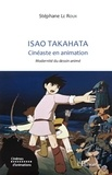 Stéphane Le Roux - Isao Takahata Cinéaste en animation - Modernité du dessin animé.