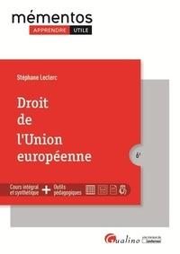 Stéphane Leclerc - Droit de l'Union européenne - Cours intégral et synthètique + outils pédagogiques.