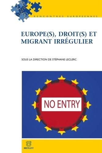 Stéphane Leclerc et Jean-Yves Carlier - Europe(s), droit(s) et migrant irrégulier.