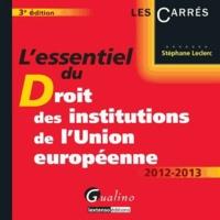 Stéphane Leclerc - L'essentiel du Droit des institutions de l'Union européenne 2012-2013.