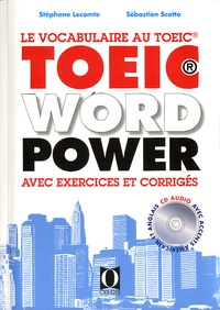 Stéphane Lecomte et Sébastien Scotto - TOEIC Word Power - Le vocabulaire au TOEIC avec exercices et corrigés. 1 CD audio MP3