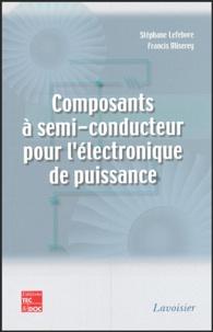 Stéphane Lefebvre et Francis Miserey - Composants à semi-conducteur pour l'électronique de puissance.