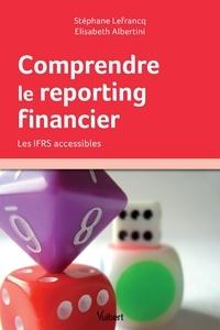 Stéphane Lefrancq et  Lefrancq - Comprendre le reporting financier - Les IFRS accessibles.