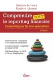 Stéphane Lefrancq et Elisabeth Albertini - Comprendre tout le reporting financier - L'essentiel pour les non-spécialistes.