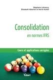 Stéphane Lefrancq et Elisabeth Albertini - Consolidation en normes IFRS - Cours et applications corrigées.