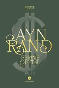 Stéphane Legrand - Ayn Rand - Femme Capital.