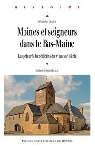 Stéphane Legros - Moines et seigneurs du Bas-Maine - Les prieurés bénédictins du Xe au XIIIe siècle.