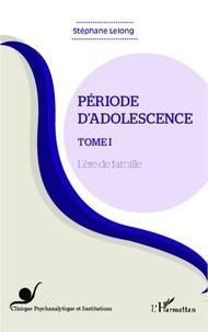 Stéphane Lelong - Période d'adolescence - Tome 1, L'ère de famille.