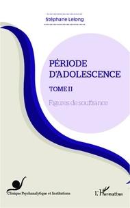 Stéphane Lelong - Période d'adolescence - Tome 2 : Figures de souffrance.