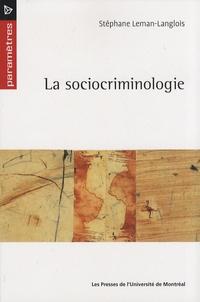 Stéphane Leman-Langlois - La sociocriminologie.