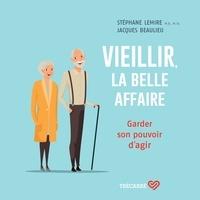 Stephane Lemire et Jacques Beaulieu - Vieillir, la belle affaire - Garder son pouvoir d'agir.
