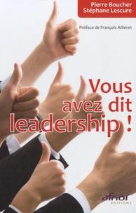 Stéphane Lescure et Pierre Boucher - Vous avez dit leadership !.