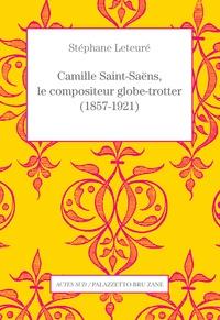 Stéphane Leteuré - Camille Saint-Saëns, le compositeur globe-trotter (1857-1921).