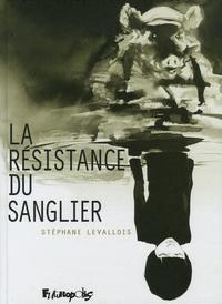 Stéphane Levallois - La résistance du sanglier.