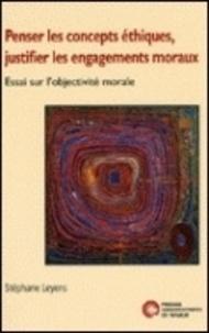 Stéphane Leyens - Penser les concepts éthiques, justifier les engagements moraux - Essai sur l'objectivité morale.