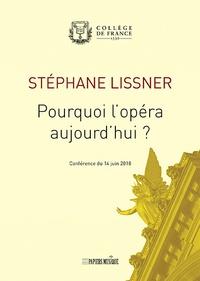 Stéphane Lissner - Pourquoi l'opéra aujourd'hui ?.