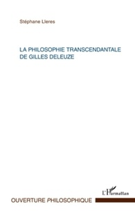Stéphane Lleres - La philosophie transcendantale de Gilles Deleuze.