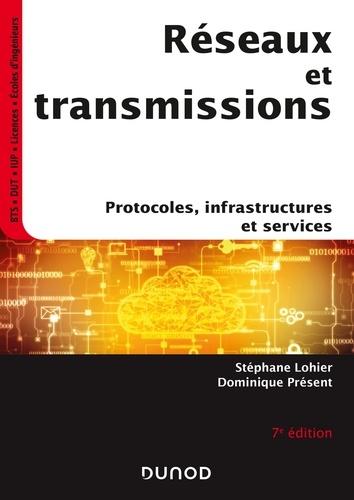 Stéphane Lohier et Dominique Présent - Réseaux et transmissions - 7e éd. - Protocoles, infrastructures et services.