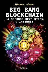 Livre gratuit à télécharger pour kindle Big bang blockchain  - La seconde révolution d'Internet 9791021022683 par Stéphane Loignon iBook PDF PDB (French Edition)