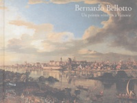Stéphane Loire et Hanna Maøachowicz - Bernardo Bellotto - Un peintre vénitien à Varsovie.