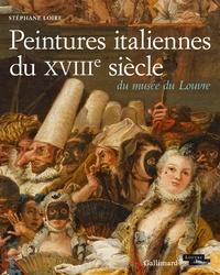 Stéphane Loire - Peintures italiennes du XVIIIe siècle du musée du Louvre.
