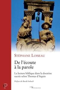 Stéphane Loiseau et Stephane Loiseau - De l'écoute à la parole - La lecture biblique dans la doctrine sacrée selon Thomas d'Aquin.