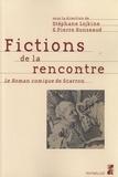 Stéphane Lojkine et Pierre Ronzeaud - Fictions de la rencontre - Le Roman comique de Scarron.