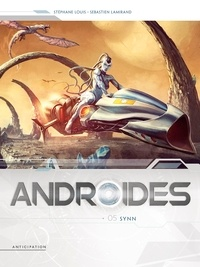 Stéphane Louis - Androides Tome 5 : Synn.