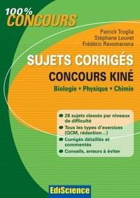 Stéphane Louvet et Patrick Troglia - Sujets corrigés concours Kiné - Biologie, Physique, Chimie.