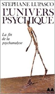 Stéphane Lupasco - L'univers psychique - Ses dialectiques constitutives et sa connaissance de la connaissance.