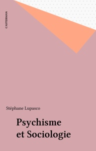 Stéphane Lupasco - Psychisme et sociologie.