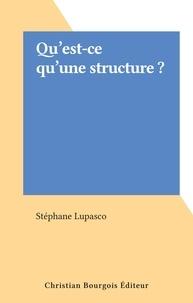 Stéphane Lupasco - Qu'est-ce qu'une structure ?.