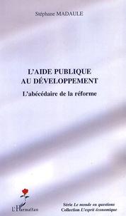 Stéphane Madaule - L'aide publique au développement - L'abécédaire de la réforme.