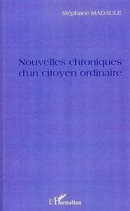 Stéphane Madaule - Nouvelles chroniques d'un citoyen ordinaire.