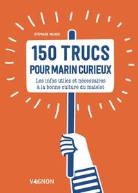 Stéphane Mahieu - 150 trucs pour marin curieux - Les infos utiles et nécessaires à la bonne culture du matelot.