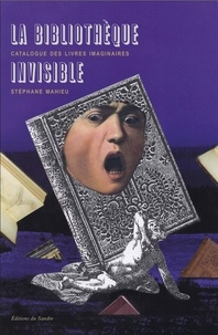 Stéphane Mahieu - La bibliothèque invisible - Catalogue des livres imaginaires.