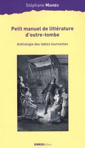 Stéphane Mahieu - Petit manuel de littérature d'outre-tombe - Anthologie des tables tournantes.
