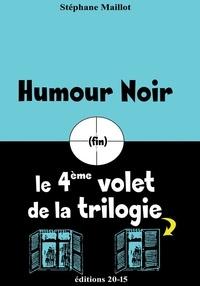 Stephane Maillot - Humour noir - Le 4e volet de la trilogie.