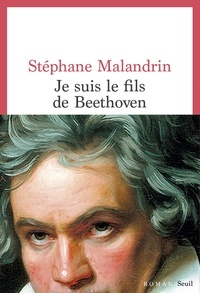 Stéphane Malandrin - Je suis le fils de Beethoven.