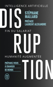 Stéphane Mallard - Disruption - Intelligence artificielle, fin du salariat, humanité augmentée.