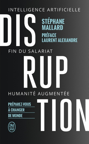 Disruption. Intelligence artificielle, fin du salariat, humanité augmentée