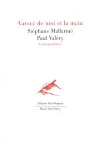 Stéphane Mallarmé et Paul Valéry - Autour de moi et la main - Correspondance.