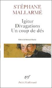 Stéphane Mallarmé - Igitur, Divagations, Un coup de dés.