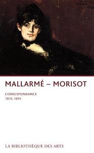 Stéphane Mallarmé et Berthe Morisot - Mallarmé- Morisot - Correspondance 1876-1895.